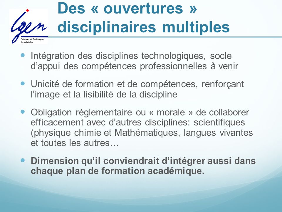 Des « ouvertures » disciplinaires multiples Intégration des disciplines technologiques, socle d'appui des compétences professionnelles à venir Unicité