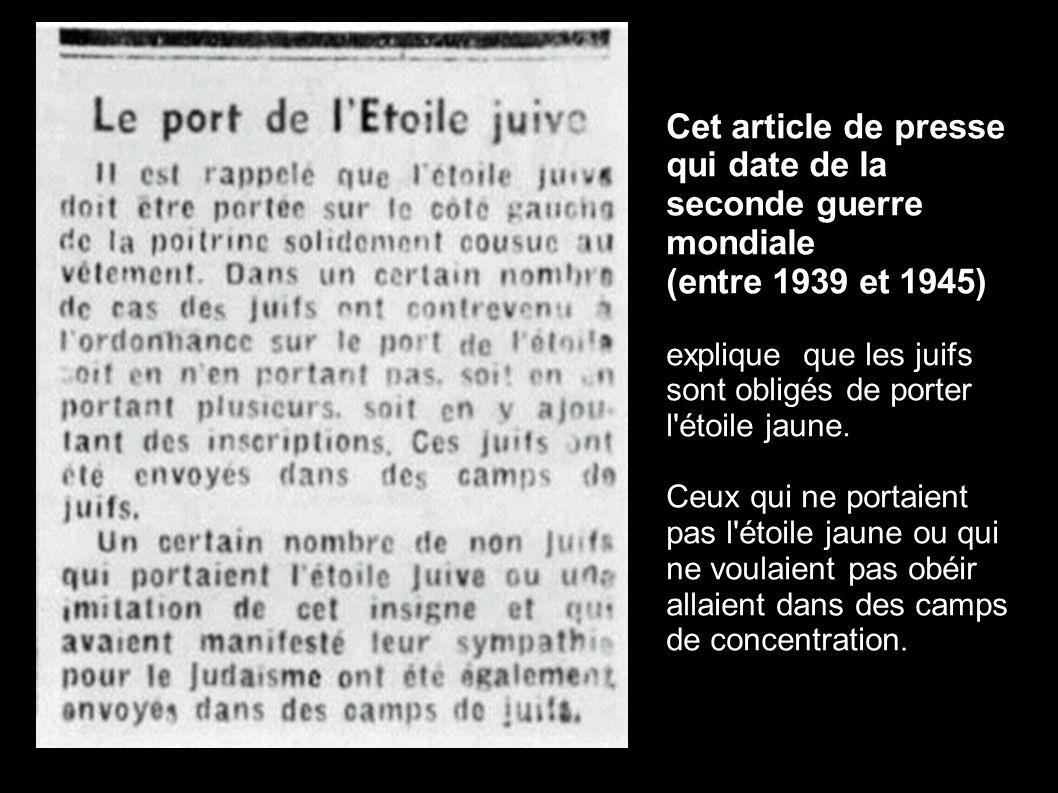 Cet article de presse qui date de la seconde guerre mondiale (entre 1939 et 1945) explique que les juifs sont obligés de porter l'étoile jaune. Ceux q
