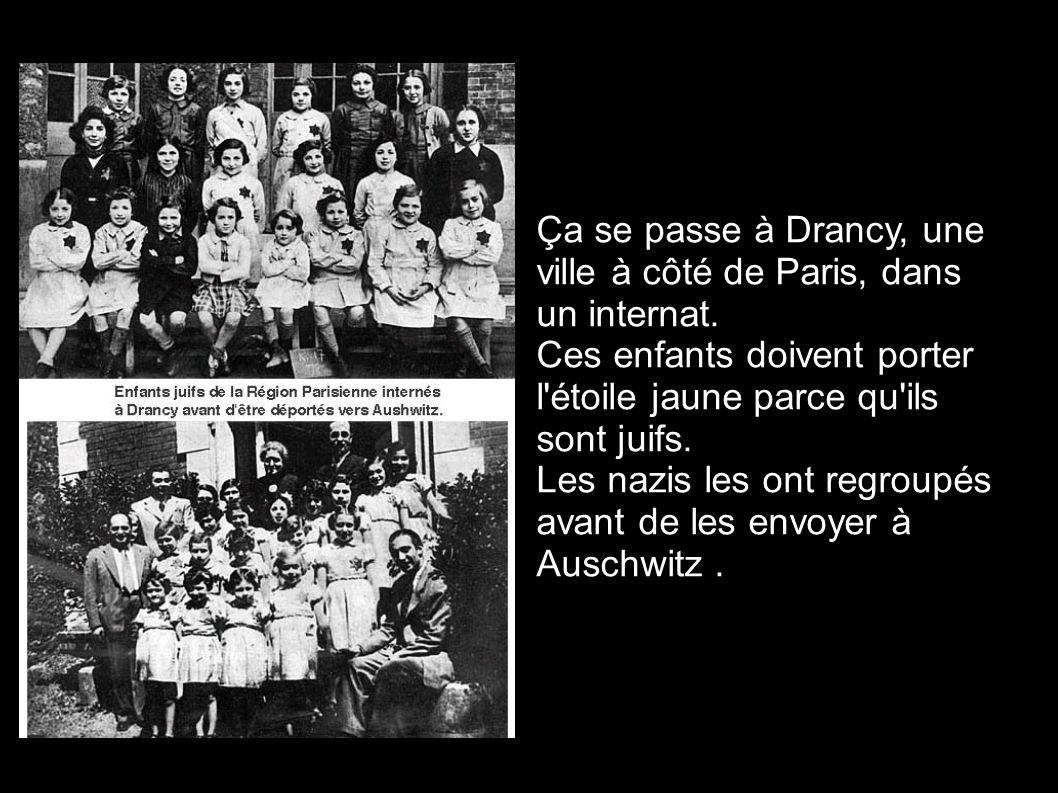 Ça se passe à Drancy, une ville à côté de Paris, dans un internat. Ces enfants doivent porter l'étoile jaune parce qu'ils sont juifs. Les nazis les on