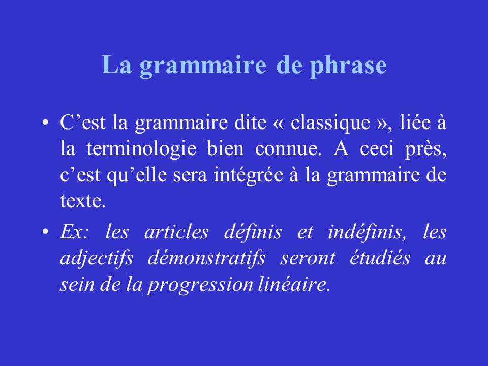 La grammaire de phrase C'est la grammaire dite « classique », liée à la terminologie bien connue. A ceci près, c'est qu'elle sera intégrée à la gramma