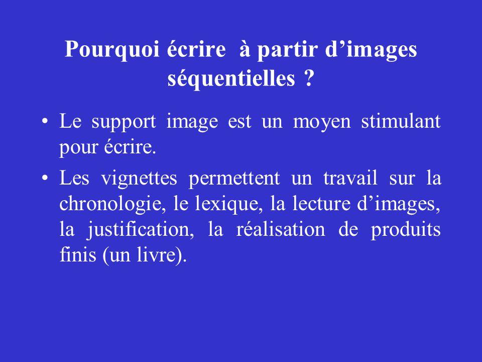 Pourquoi écrire à partir d'images séquentielles ? Le support image est un moyen stimulant pour écrire. Les vignettes permettent un travail sur la chro