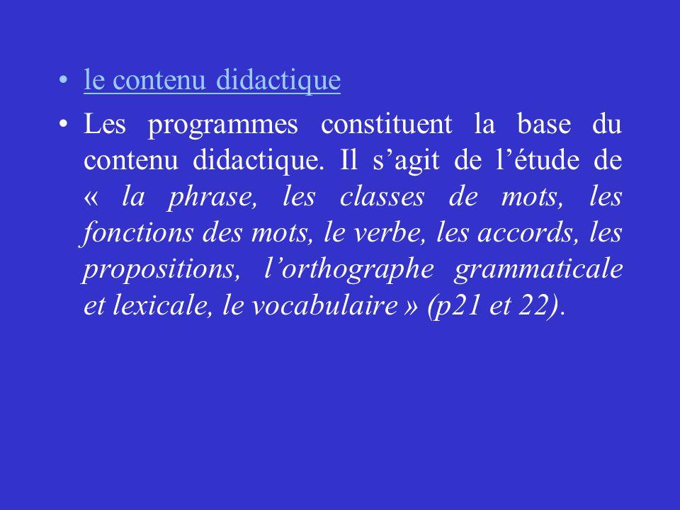le contenu didactique Les programmes constituent la base du contenu didactique. Il s'agit de l'étude de « la phrase, les classes de mots, les fonction