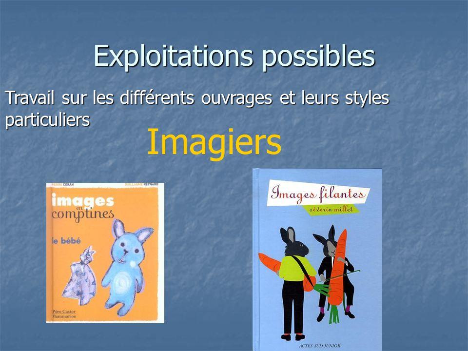 Exploitations possibles Travail sur les différents ouvrages et leurs styles particuliers Imagiers