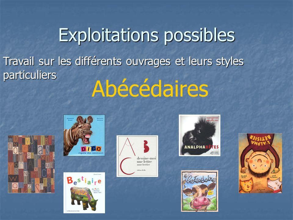 Exploitations possibles Travail sur les différents ouvrages et leurs styles particuliers Abécédaires