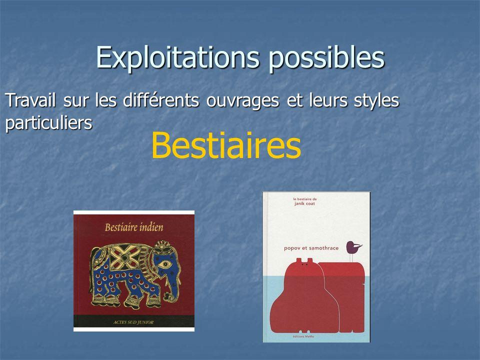Exploitations possibles Travail sur les différents ouvrages et leurs styles particuliers Bestiaires