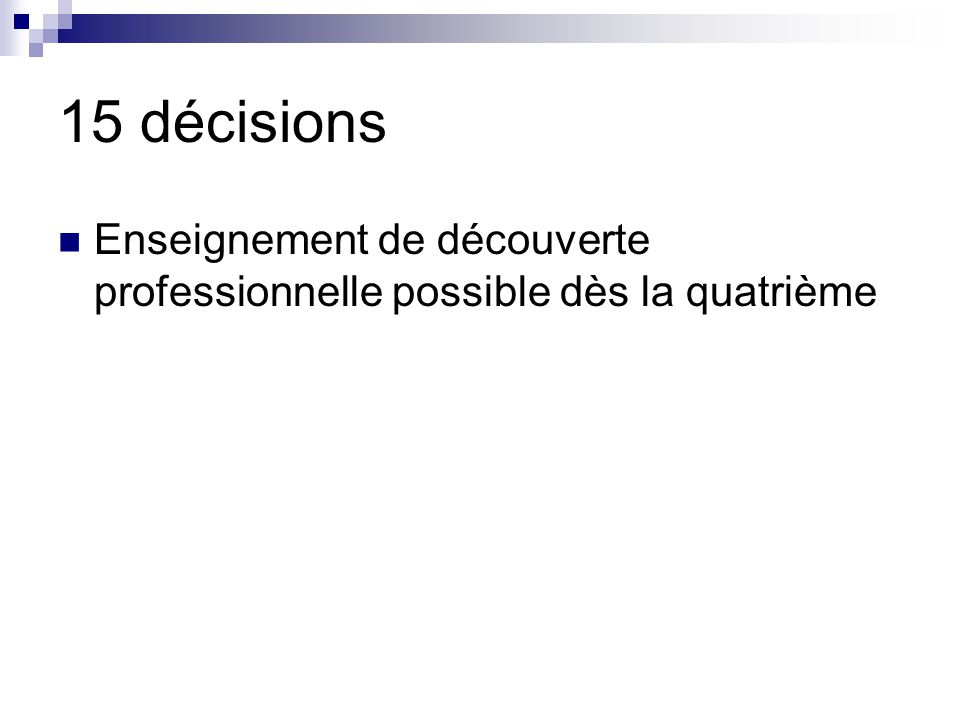 15 décisions Enseignement de découverte professionnelle possible dès la quatrième