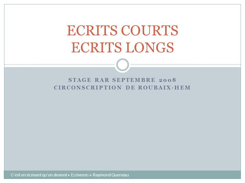STAGE RAR SEPTEMBRE 2008 CIRCONSCRIPTION DE ROUBAIX-HEM C'est en écrivant qu'on devient « Ecriveron » Raymond Queneau ECRITS COURTS ECRITS LONGS