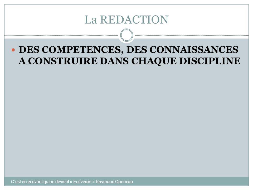 La REDACTION DES COMPETENCES, DES CONNAISSANCES A CONSTRUIRE DANS CHAQUE DISCIPLINE C'est en écrivant qu'on devient « Ecriveron » Raymond Queneau