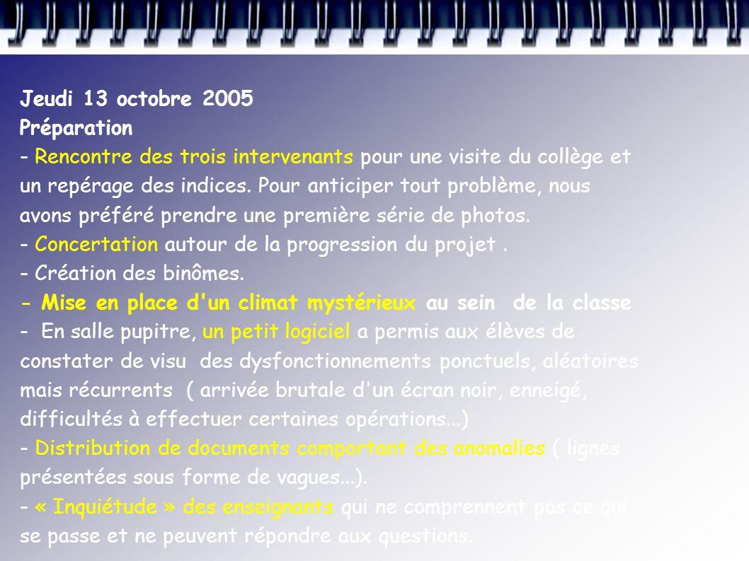 Jeudi 13 octobre 2005 Préparation - Rencontre des trois intervenants pour une visite du collège et un repérage des indices.