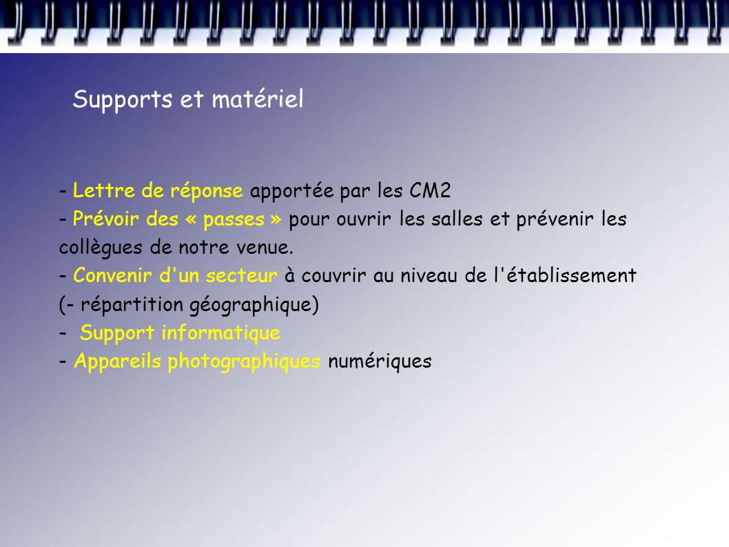 - Lettre de réponse apportée par les CM2 - Prévoir des « passes » pour ouvrir les salles et prévenir les collègues de notre venue.