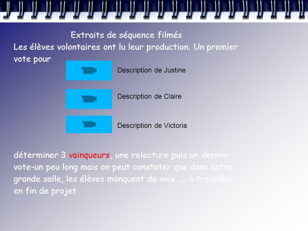 Extraits de séquence filmés Les élèves volontaires ont lu leur production.
