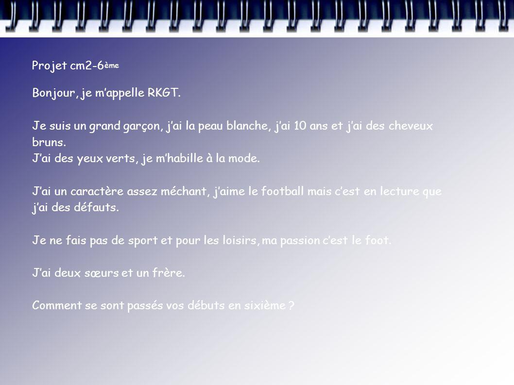 Projet cm2-6 ème Bonjour, je m'appelle RKGT.