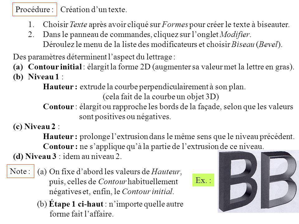 Procédure : 1.Choisir Texte après avoir cliqué sur Formes pour créer le texte à biseauter. 2.Dans le panneau de commandes, cliquez sur l'onglet Modifi
