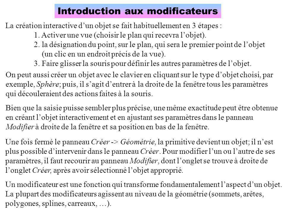 Introduction aux modificateurs La création interactive d'un objet se fait habituellement en 3 étapes : 1. Activer une vue (choisir le plan qui recevra