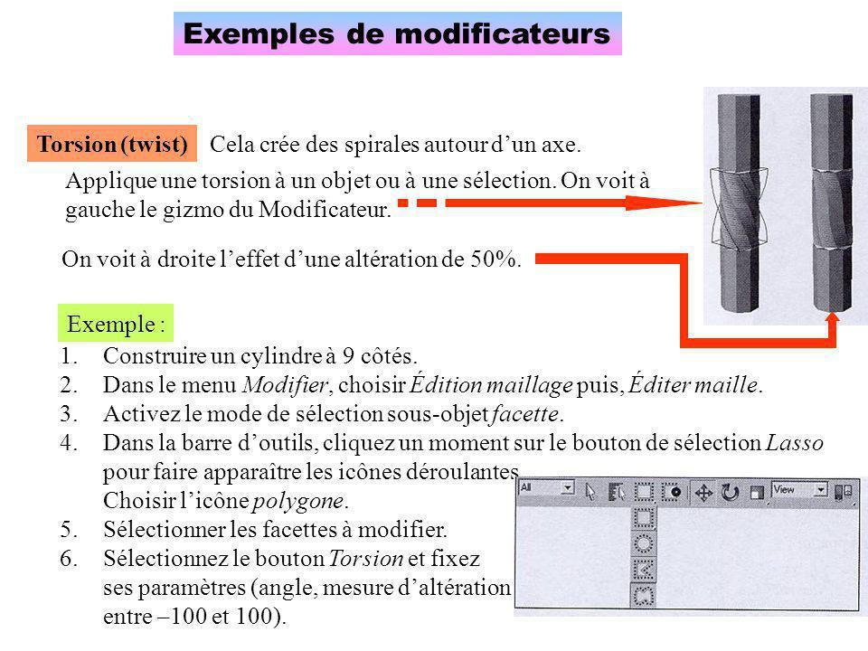 Exemples de modificateurs Torsion (twist) Applique une torsion à un objet ou à une sélection. On voit à gauche le gizmo du Modificateur. On voit à dro