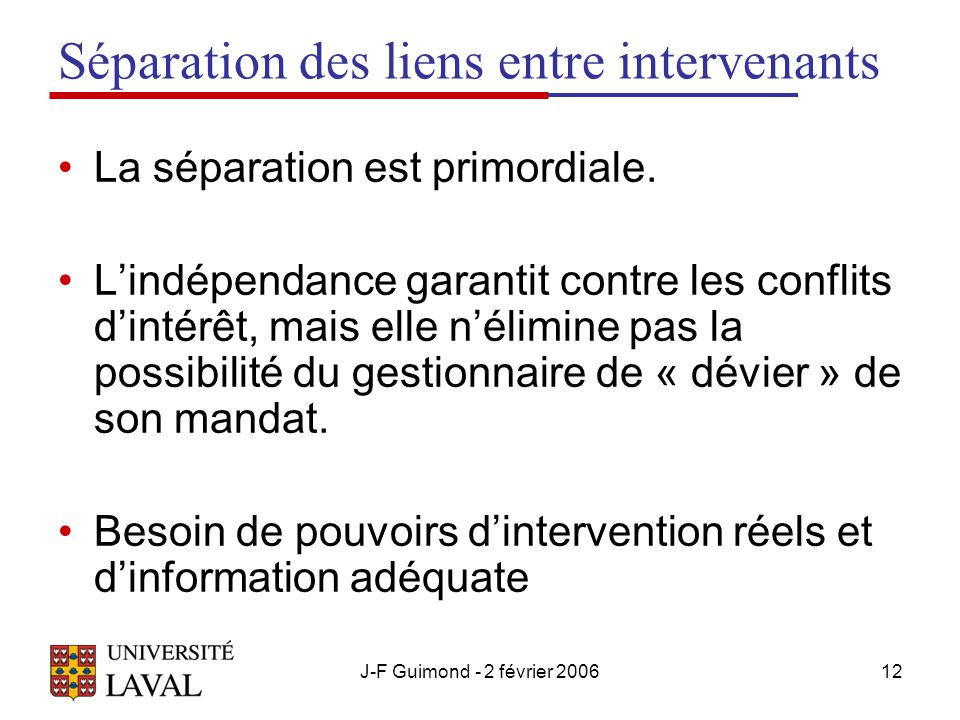 J-F Guimond - 2 février 200612 Séparation des liens entre intervenants La séparation est primordiale.