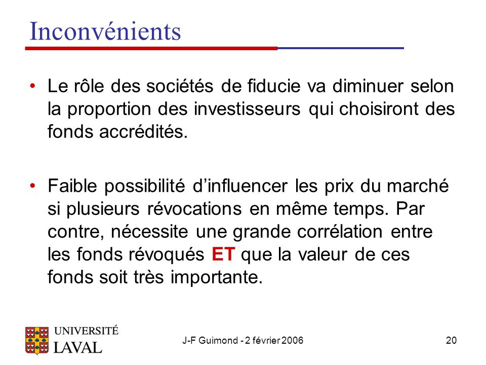 J-F Guimond - 2 février 200620 Inconvénients Le rôle des sociétés de fiducie va diminuer selon la proportion des investisseurs qui choisiront des fonds accrédités.