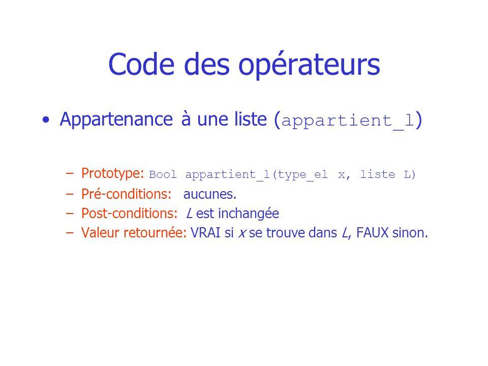 Code des opérateurs Appartenance à une liste ( appartient_l ) –Prototype: Bool appartient_l(type_el x, liste L) –Pré-conditions: aucunes.