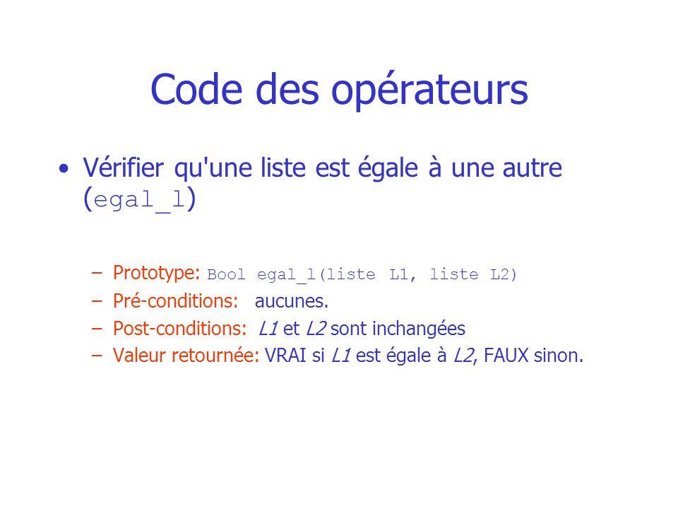 Code des opérateurs Vérifier qu une liste est égale à une autre ( egal_l ) –Prototype: Bool egal_l(liste L1, liste L2) –Pré-conditions: aucunes.