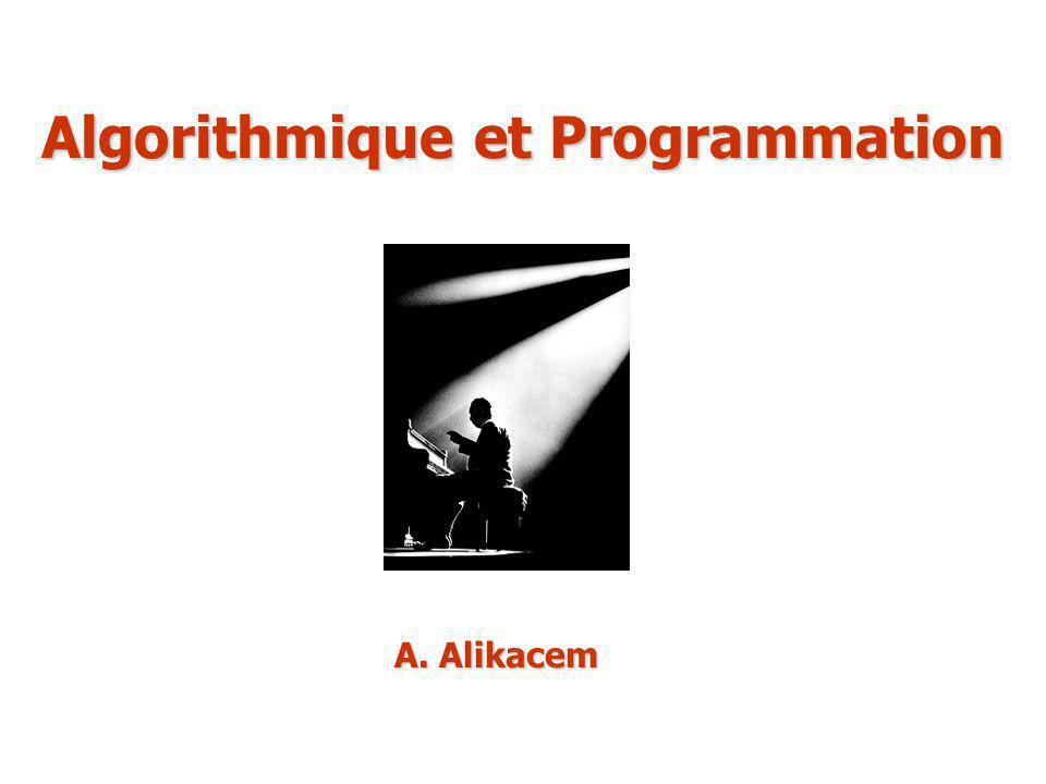 Algorithmique et Programmation A. Alikacem