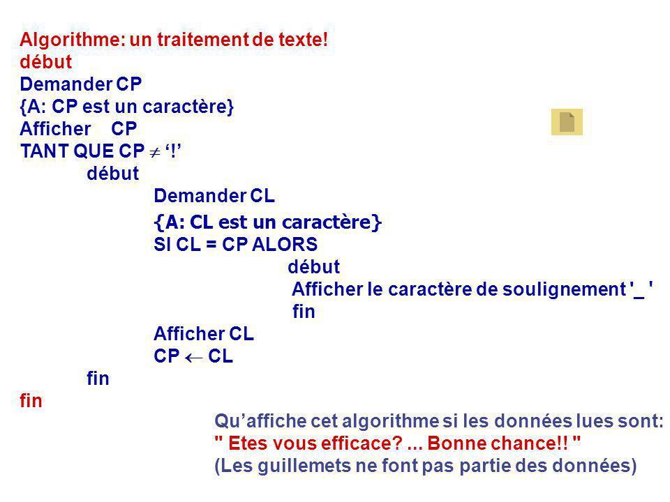Algorithme: un traitement de texte! début Demander CP {A: CP est un caractère} Afficher CP TANT QUE CP  '!' début Demander CL {A: CL est un caractère