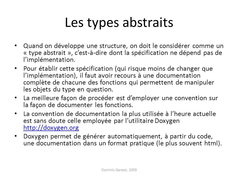 Les types abstraits Quand on développe une structure, on doit le considérer comme un « type abstrait », c'est-à-dire dont la spécification ne dépend pas de l'implémentation.