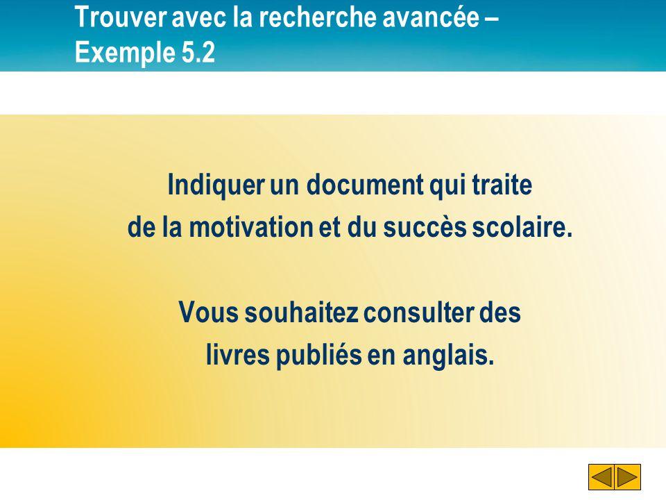 Trouver avec la recherche avancée – Exemple 5.2 Indiquer un document qui traite de la motivation et du succès scolaire. Vous souhaitez consulter des l