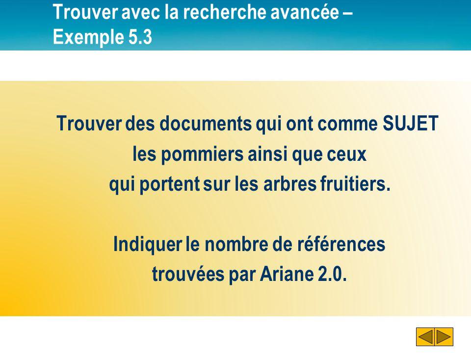 Trouver avec la recherche avancée – Exemple 5.3 Trouver des documents qui ont comme SUJET les pommiers ainsi que ceux qui portent sur les arbres fruit