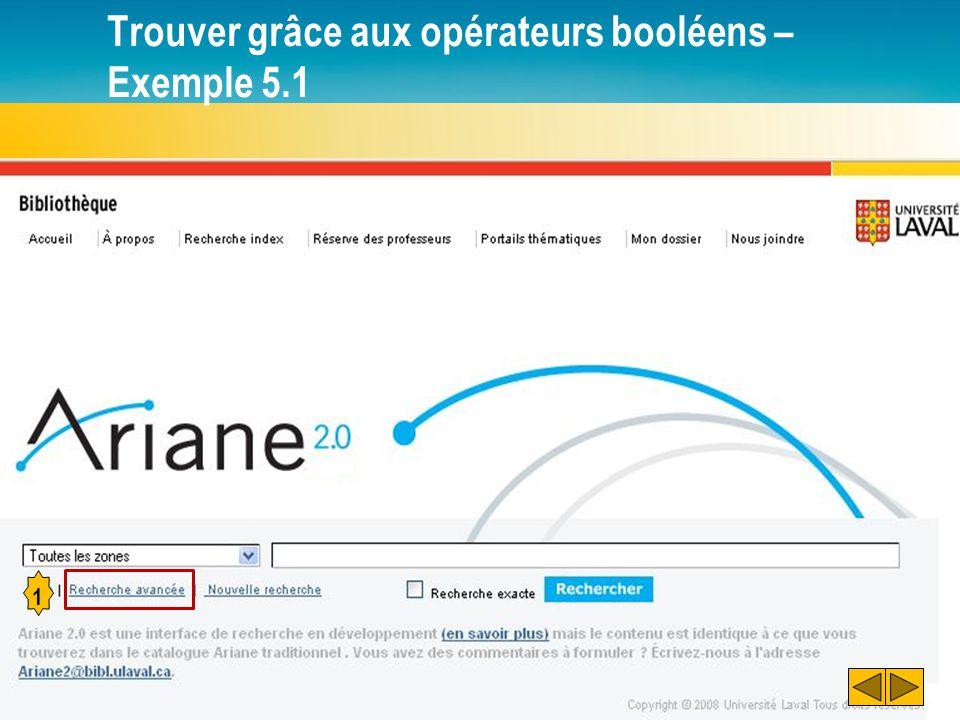 Trouver grâce aux opérateurs booléens – Exemple 5.2 1 2 Taper le mot « Pommier » Sélectionner l'opérateur « OU » Taper les mots « Arbre fruitier » 3 Note : Ariane 2.0 ne fait pas de distinction entre le singulier et le pluriel 4