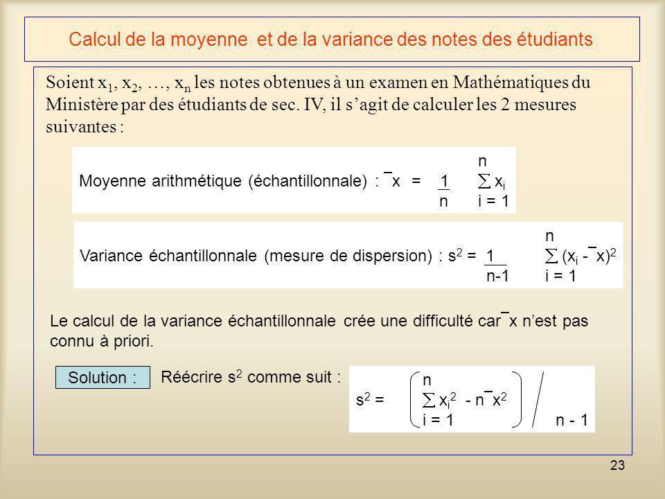 23 Calcul de la moyenne et de la variance des notes des étudiants Soient x 1, x 2, …, x n les notes obtenues à un examen en Mathématiques du Ministère