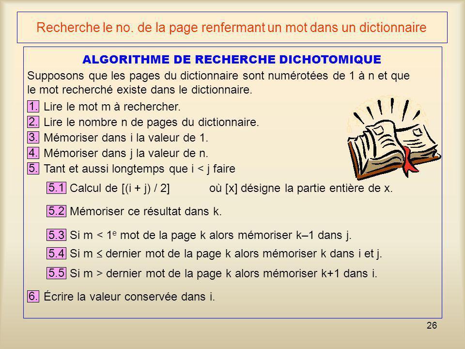 26 Recherche le no. de la page renfermant un mot dans un dictionnaire Supposons que les pages du dictionnaire sont numérotées de 1 à n et que le mot r