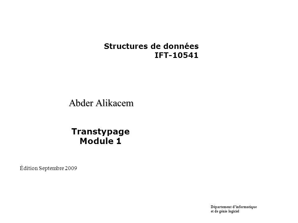 Structures de données IFT-10541 Abder Alikacem Transtypage Module 1 Département d'informatique et de génie logiciel Édition Septembre 2009