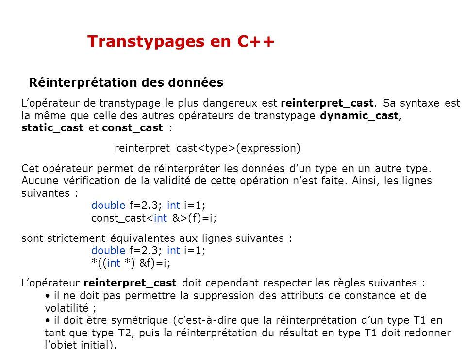 Transtypages en C++ Réinterprétation des données L'opérateur de transtypage le plus dangereux est reinterpret_cast. Sa syntaxe est la même que celle d