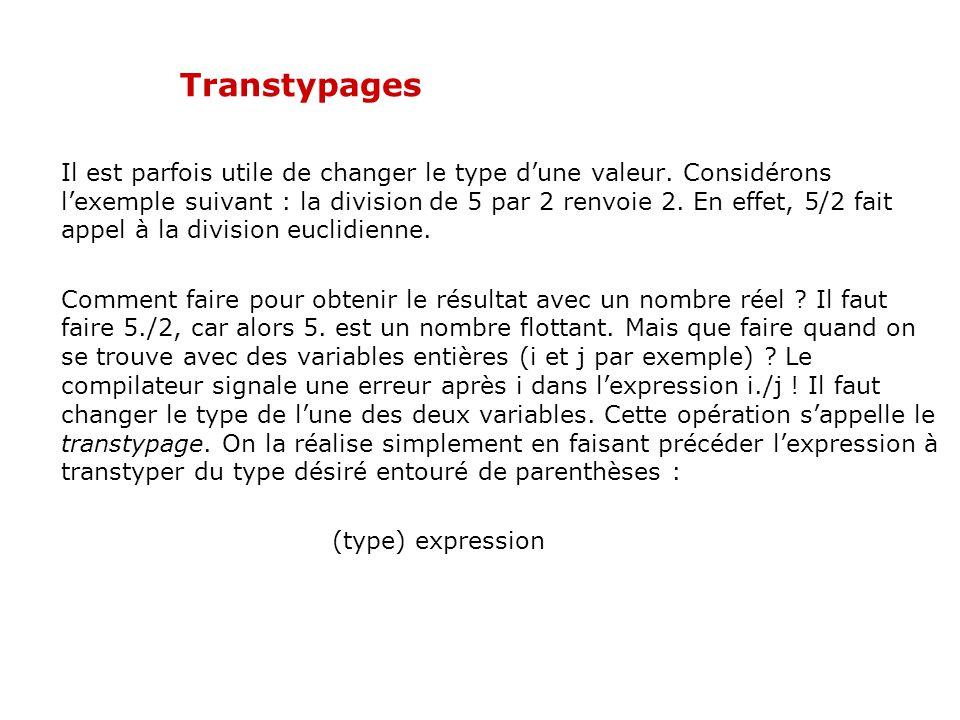 Transtypages Il est parfois utile de changer le type d'une valeur. Considérons l'exemple suivant : la division de 5 par 2 renvoie 2. En effet, 5/2 fai