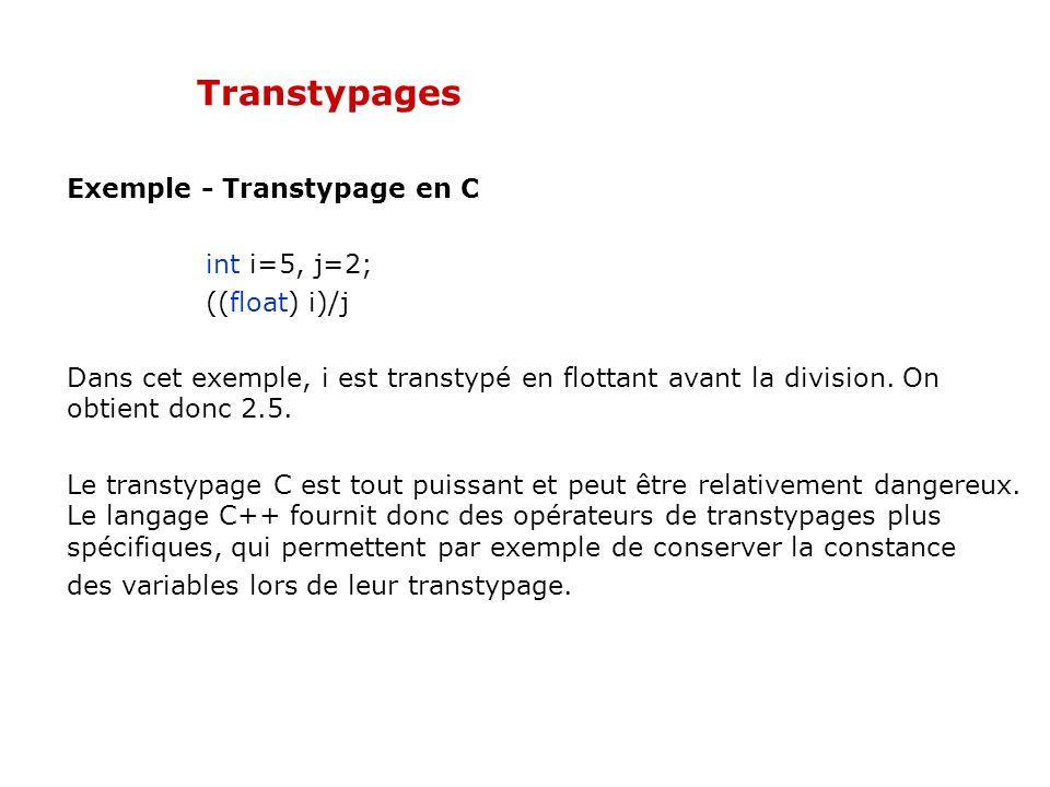 Transtypages Exemple - Transtypage en C int i=5, j=2; ((float) i)/j Dans cet exemple, i est transtypé en flottant avant la division. On obtient donc 2