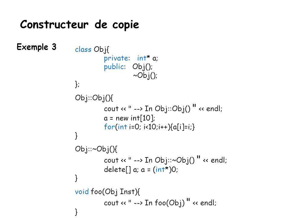 Constructeur de copie class classexmpl { public : classexmpl(); // constructeur par défaut classexmpl(int i); // un autre constructeur classexmpl(classexmpl& c); // constructeur de copie // autres méthodes...