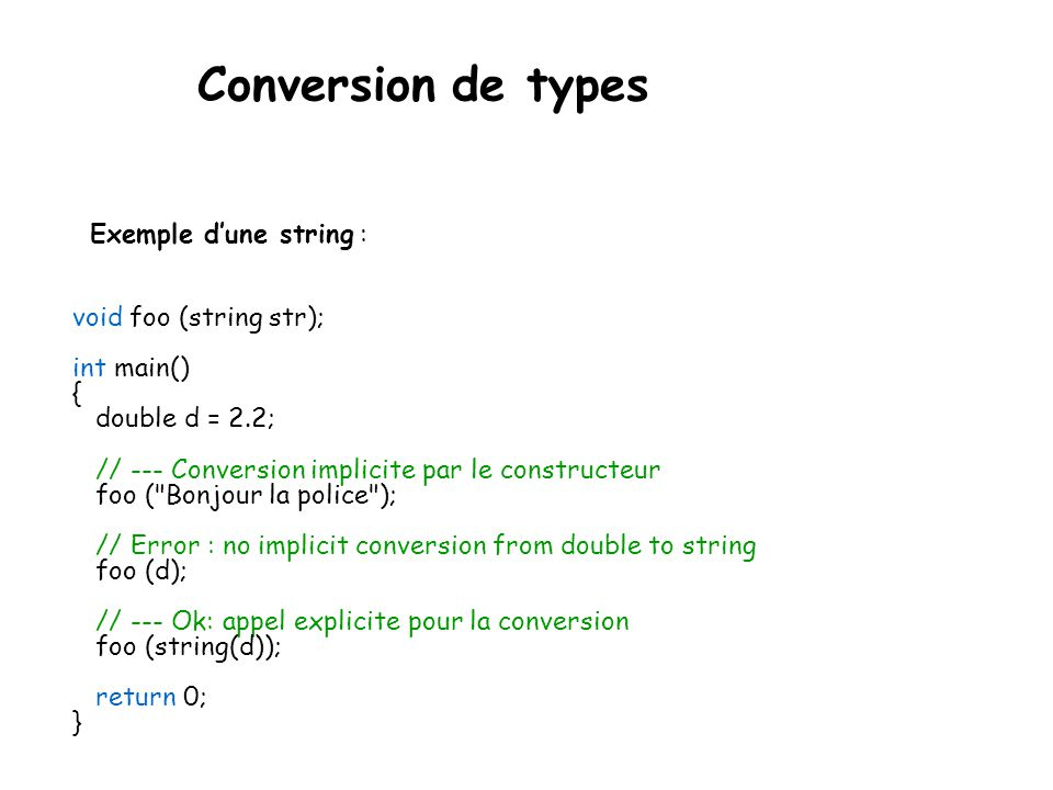Conversion de types class string { public: string(const char* strP); explicit string(double d); private: char* m_strP; }; string::string(const char* s