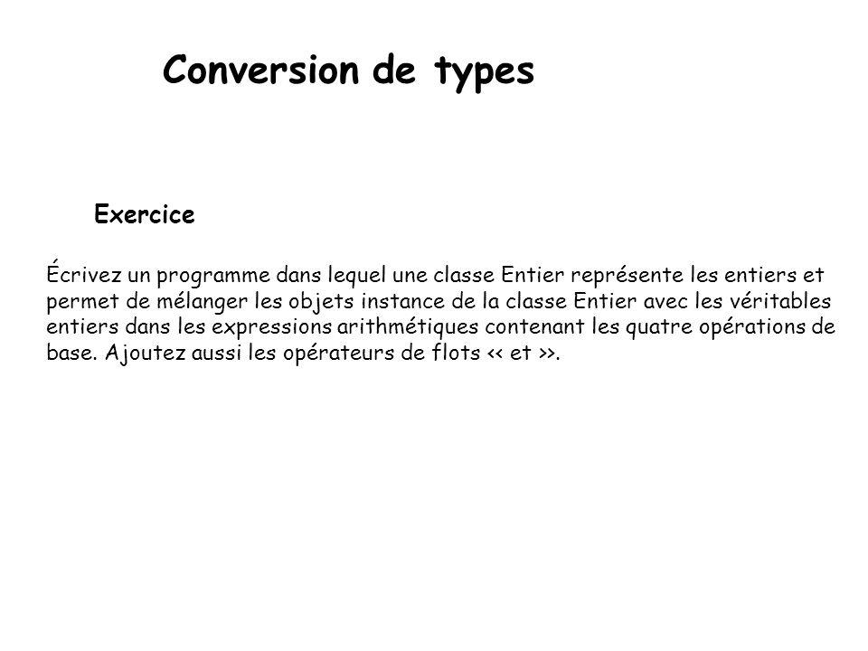 Pour conclure, en C++ deux syntaxes sont préférées :  float re = float(a) est un appel au constructeur de float, de paramètre un entier.