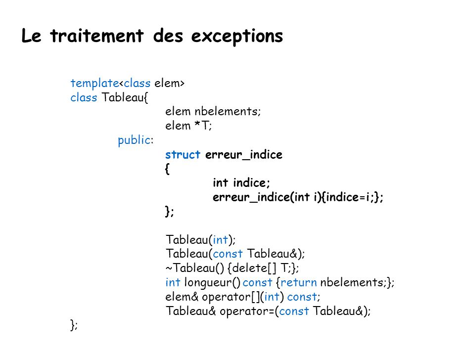 Le traitement des exceptions Le C++ contient un mécanisme très utile pour traiter les erreurs et autres exceptions.