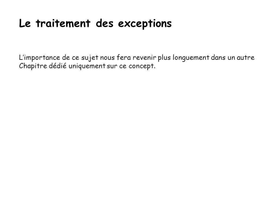 Le traitement des exceptions Plusieurs catch peuvent apparaître après un try afin de recevoir et traiter plusieurs types d erreurs.