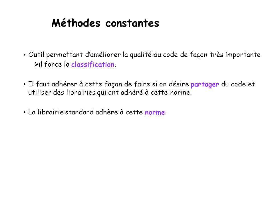 Méthodes constantes Département d'informatique et de génie logiciel 20 class Date { public: void imprime(); private: int m_jour; int m_mois; int m_annee; }; class Message { public: void imprime() const; private: string m_expediteur; Date m_dateRecu; }; void Message::imprime() const { cout << m_expediteur << endl << m_dateRecu.imprime(); } void Date::imprime() { cout << m_jour << : << m_mois << : << m_annee; } Ne compile pas.