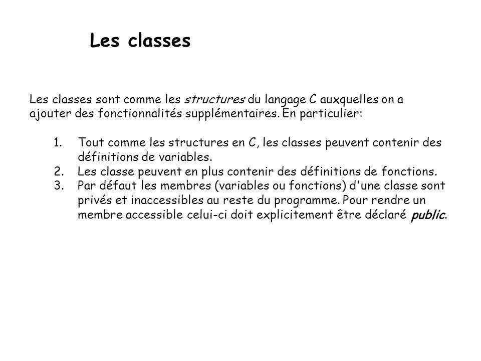 Les classes Classe ou struct Il existe une autre déclaration de classe : struct (accès public par défaut pour tous les membres et méthodes).