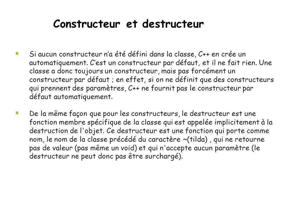 Constructeur et destructeur  Les données membres d une classe doivent être initialisées par une méthode d initialisation.