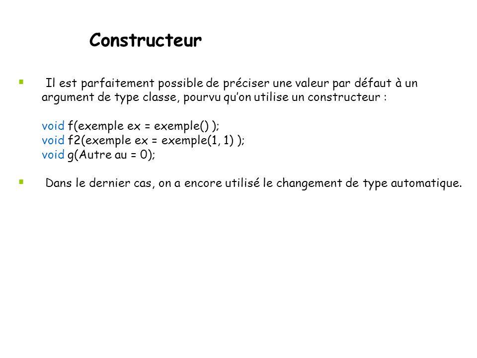 Constructeur  Un constructeur ne peut pas être appelé autrement que lors d'une initialisation.