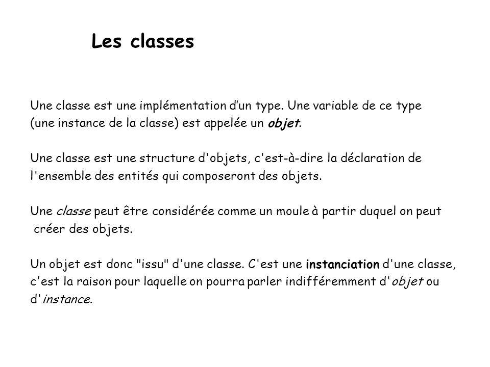 Les classes Une classe est une implémentation d'un type.
