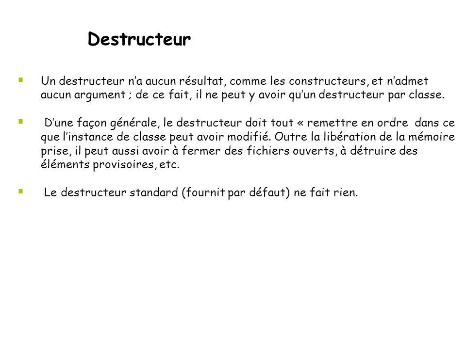 Destructeur  Le destructeur est donc une méthode particulière qui porte le même nom que la classe précédé du symbol '~'.