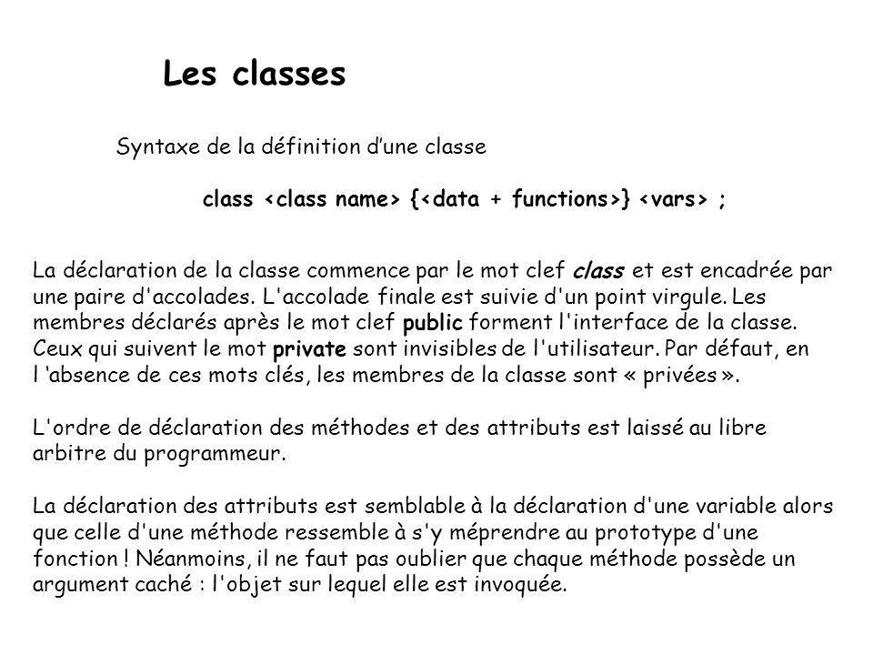 Les classes La déclaration de la classe commence par le mot clef class et est encadrée par une paire d accolades.