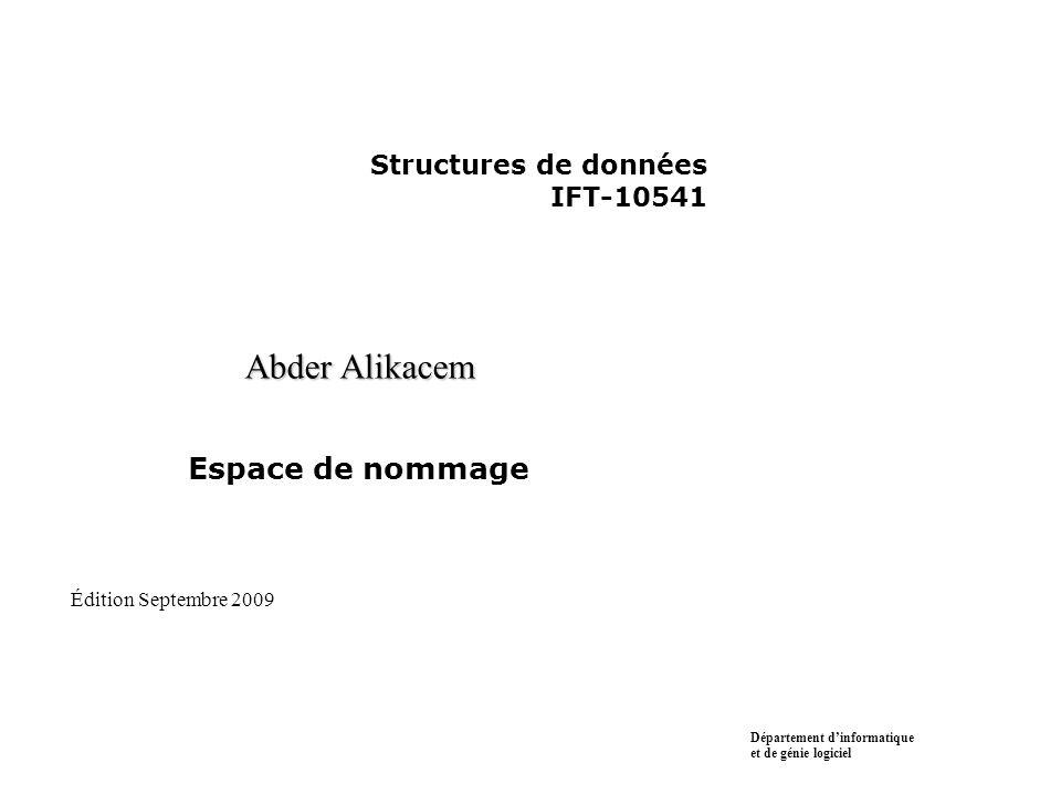 Structures de données IFT-10541 Abder Alikacem Espace de nommage Département d'informatique et de génie logiciel Édition Septembre 2009