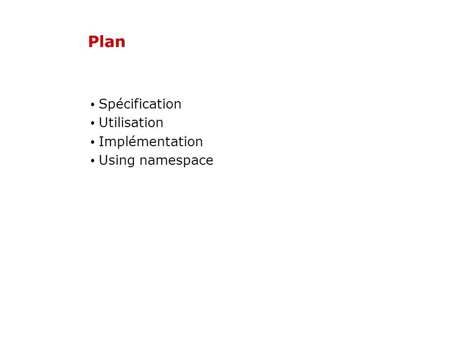 Plan Spécification Utilisation Implémentation Using namespace
