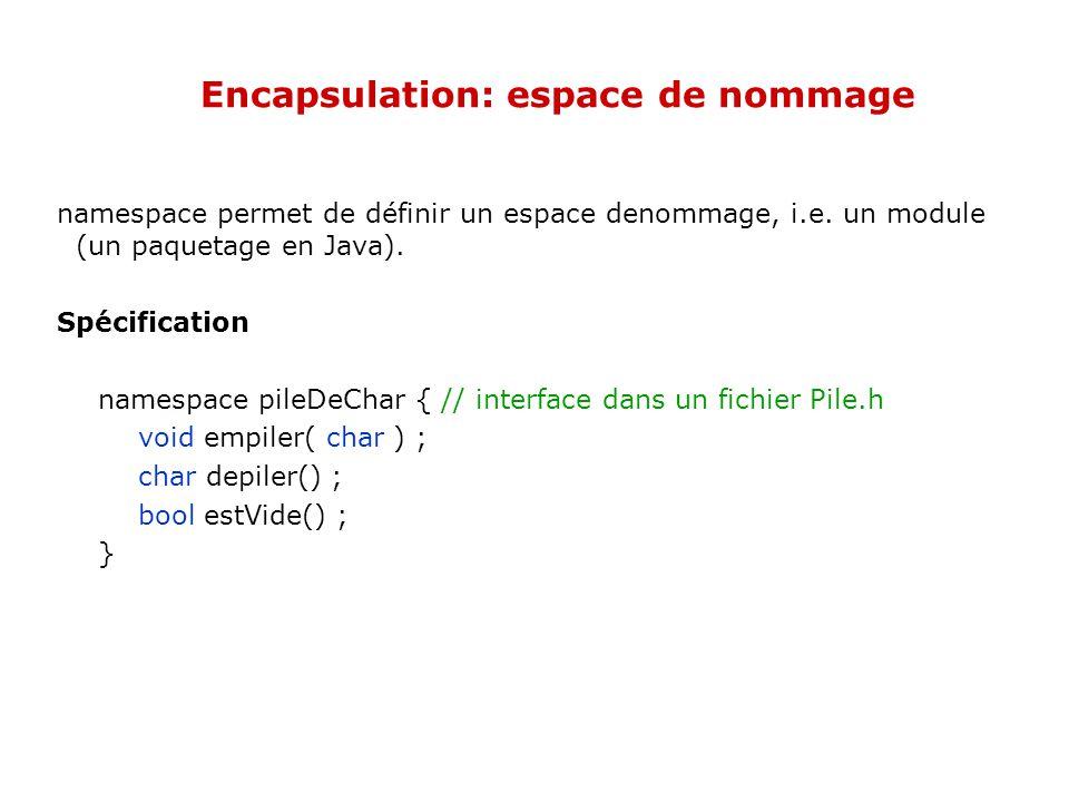 Encapsulation: espace de nommage namespace permet de définir un espace denommage, i.e.